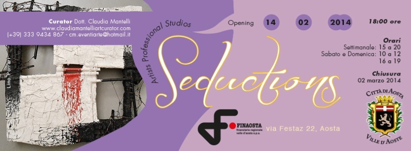 """""""SEDUCTIONS"""" Exhibition in FinAosta Gallery 14-02-2014 from 02-03-2014"""